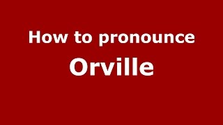How to pronounce Orville (American English/US)  - PronounceNames.com