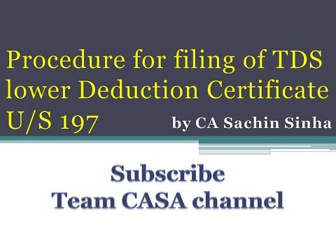 Procedure For Filing Of TDS Lower Deduction Certificate U/S 197