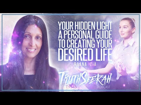 Raana Zia   Your Hidden Light:  A Personal Guide to Creating Your Desired Life