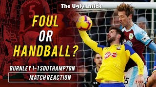 MATCH REACTION: Foul or handball? | Burnley 1-1 Southampton | The Ugly Inside
