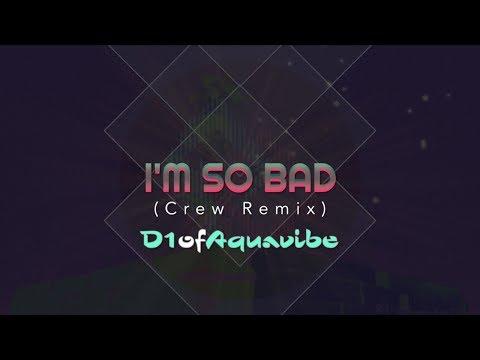 I'm So Bad (Crew Remix) - D1ofAquavibe