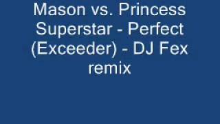 Mason vs. Princess Superstar - Perfect (Exceeder) - DJ Fex remix