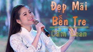 Đẹp Mãi Bến Tre - Cẩm Loan ( MV Official ) thumbnail