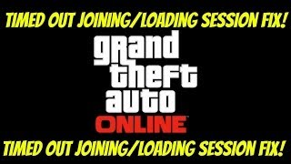 GTA Online *Timed out Joining/Loading Session/Server Timeout* Fix!
