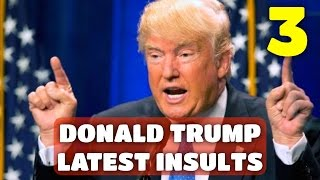 Donald Trump's Latest Insults | PART 3