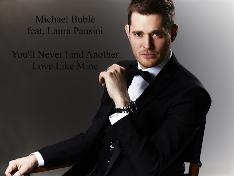 Michael Bublé ft. Laura Pausini, You'll Never Find Another Love Like Mine w/lyrics