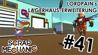 SCRAP MECHANIC #41: LordPain's Lagerhaus-Erweiterung   Deutsch [HD]