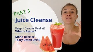 Raw Juice Cleanse - PART 3 - Keep it Simple?! -  What