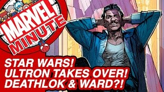 Star Wars! Ultron Takes Over! Deathlok & Ward?! - The Marvel Minute 2015