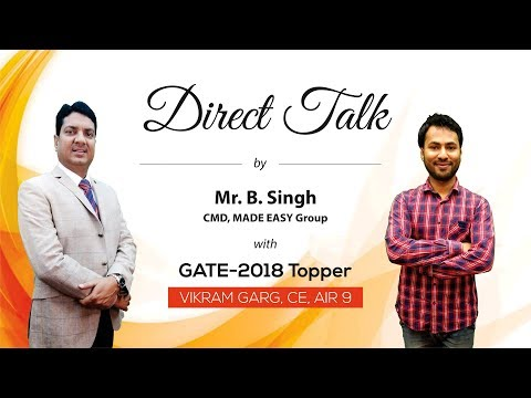 Direct Talk by Vikram Garg (CE, AIR 9, GATE 2018) with Mr. B Singh, Ex. IES, CMD MADE EASY Group.