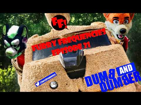Furry Frequencies Episode 21 - Dumb And Dumber