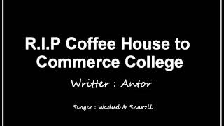 R.I.P Coffee House ( Commerce College Song ) by Antor, Wadud & Sharzil
