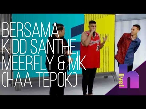 HLive! Bersama Kidd Santhe, MeerFly & MK (Haa Tepok)