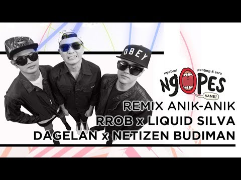 NGOPES - Remix Anik Anik | RROB - DJ Riri x Electrooby x Liquid Silva x Dagelan x Netizen Budiman
