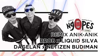 Download Mp3 Ngopes - Remix Anik Anik | Rrob - Dj Riri X Electrooby X Liquid Silva X Dagelan
