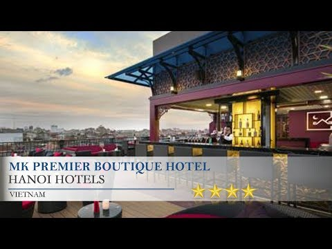 MK Premier Boutique Hotel - Hanoi Hotels, Vietnam