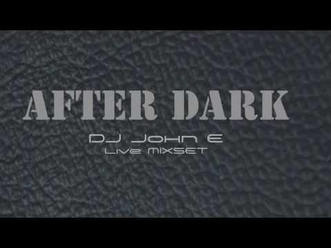 After Dark - Live Mixset by DJ John E