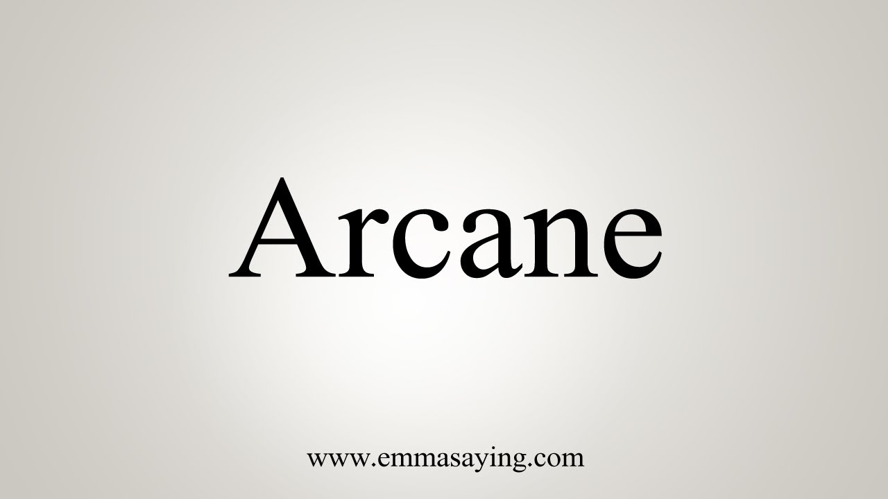 How To Pronounce Arcane