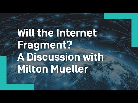 Will the Internet Fragment? A Discussion with Milton Mueller
