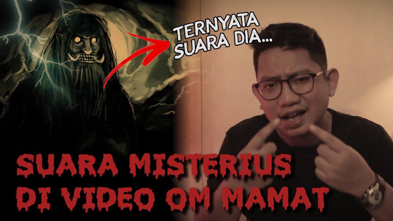 SUARA MISTERIUS DI VIDEO OM MAMAT & PENGALAMAN HOROR FAJAR ADITYA DENGAN SOSOK TERSEBUT #OMMAMAT