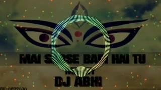 MAI SAB SE BADI HAI TU DJ ABHI MIX