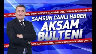 Samsun Canlı Haber TV Akşam Bülteni