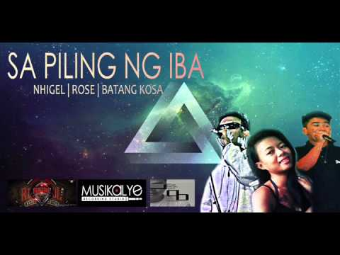 Sa piling ng iba - Nhigel , Rose and Batang kosa [ProwelBeats]