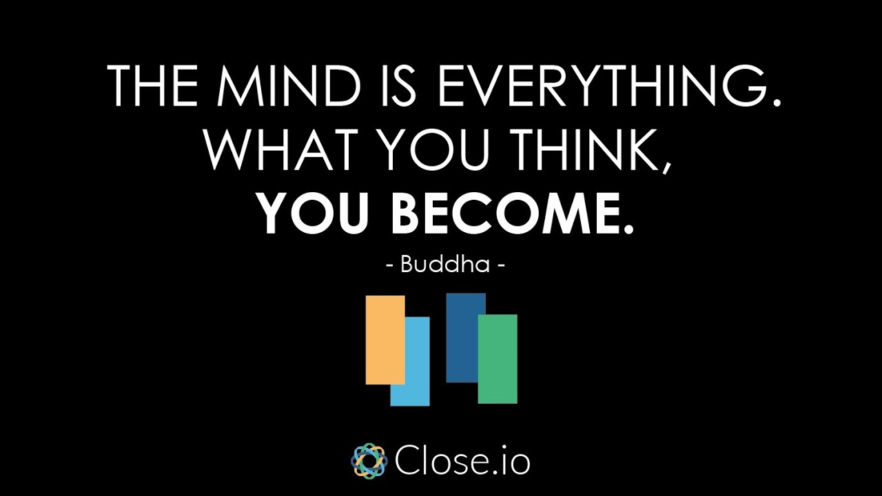 Sales Motivation Quote The Mind Is Everything What You Think You