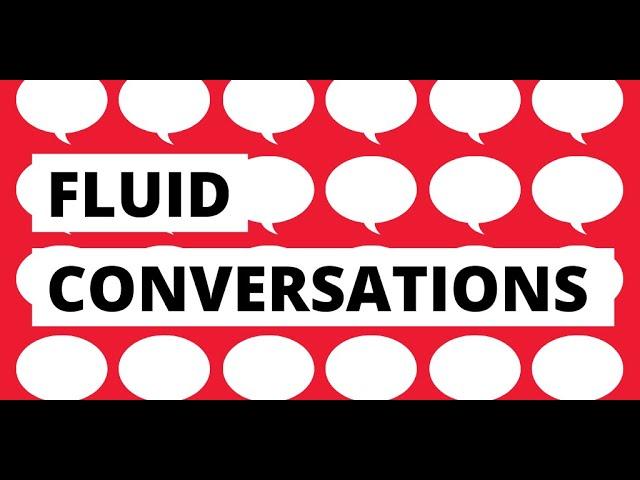 Introducing Fluid Conversations