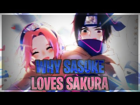 Why Sasuke Uchiha Loves Sakura Explained!