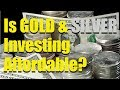 Is Gold & Silver Investing Affordable?