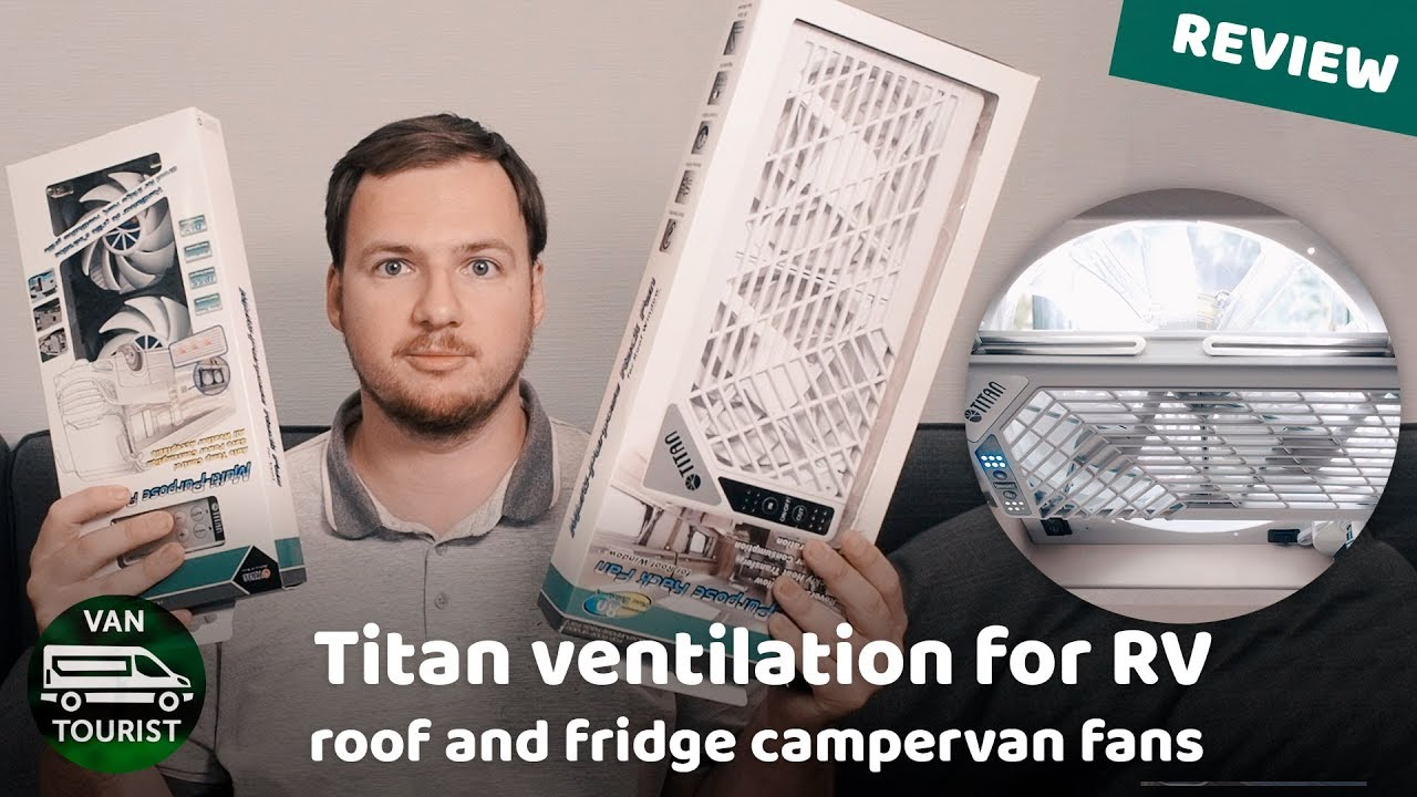 Titan's RV ventilation review  Roof and fridge fans for van conversion  testing  TTC-SC21 TTC-SC22