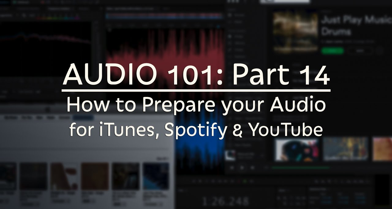 How to Prepare your Audio for Spotify, iTunes and YouTube (AUDIO 101: Part  14)