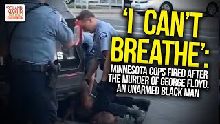 'I  Can't Breathe': Minnesota Cops Fired After The Murder Of George Floyd, An Unarmed Black Man