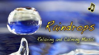 Raindrops - Calming and Relaxing Music