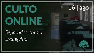 Separados para o evangelho - Pr. Lucas Parreira - 16/08/2020