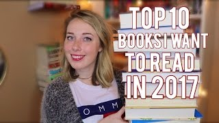 Top 10 Books - Top 10 Books I Want to Read in 2017!