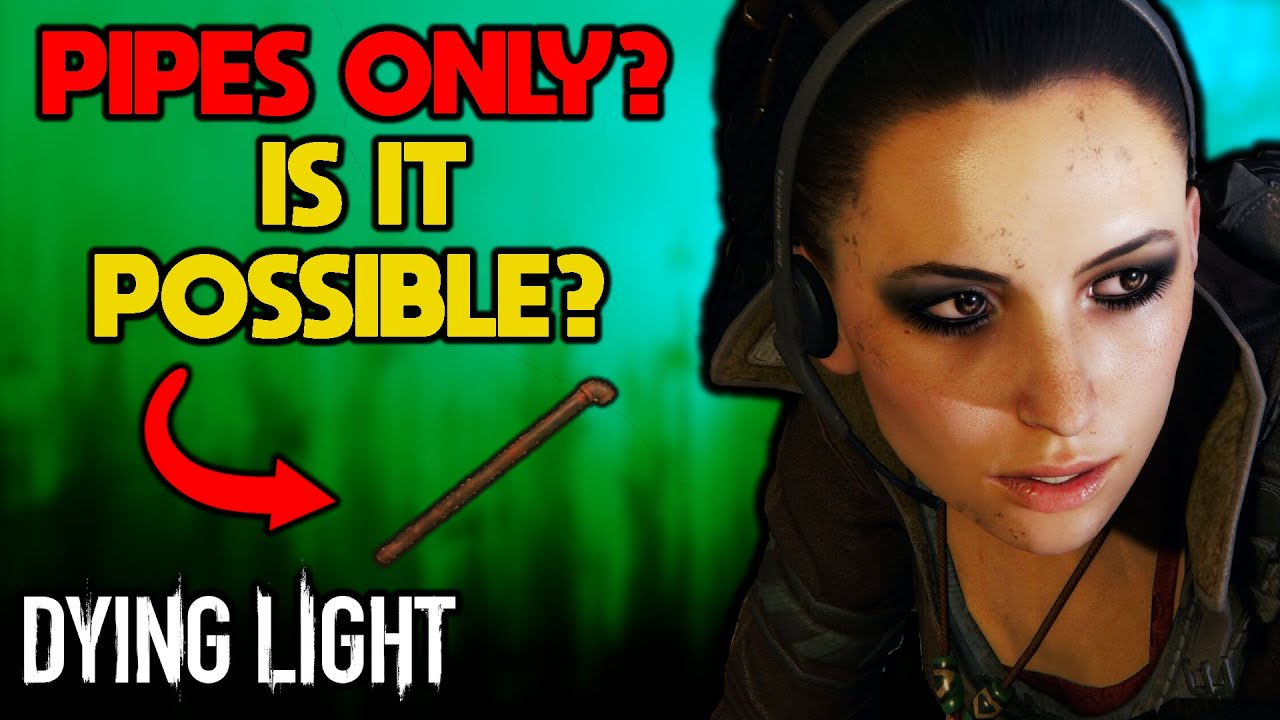 Can You Beat Dying Light With Only Pipes? - Part 1 of 2 thumbnail