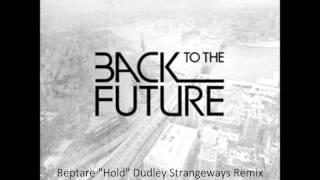 """BTTF010 Reptare """"Hold"""" Dudley Strangeways Remix"""