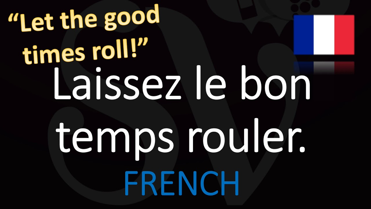 french for let the good times roll