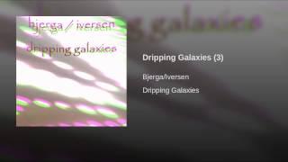 Dripping Galaxies (3)