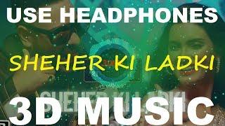 Sheher Ki Ladki   Badshah   Tulsi Kumar   3D Music World   3D Bass Boosted