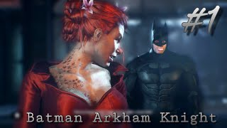 Batman Wants Some Poison Ivy ?! | Batman Arkham Knight | Lets Play - Part 1