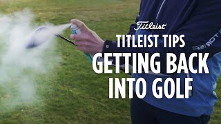 Getting back into golf - Titleist Tips
