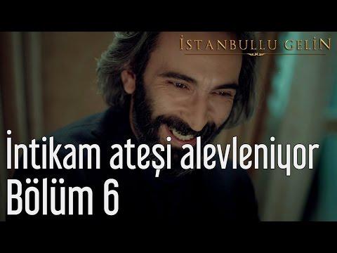 İstanbullu Gelin 6. Bölüm - İntikam Ateşi Alevleniyor