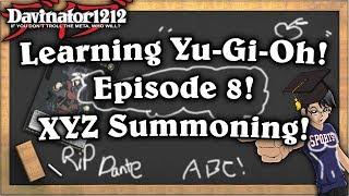 XYZ Summoning! Learning Yu-Gi-Oh!: Episode 8! Overlay All Day!