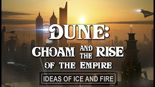 Dune: C.H.O.A.M. & Rise of the Empire