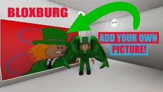 HOW TO add your OWN PICTURE or DECAL in BLOXBURG in 2019