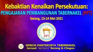 KEBAKTIAN KENAIKAN PERSEKUTUAN PENGAJARAN PEMBANGUNAN TABERNAKEL (PPT), 13 MEI 2021