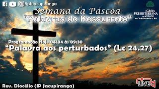 """""""Palavra aos perturbados"""" (Lc 24.27)  - Rev. Diocélio (IP Jacupiranga)"""